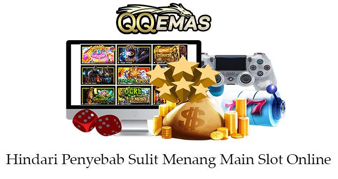 Hindari Penyebab Sulit Menang Main Slot Online