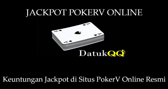 Keuntungan Jackpot di Situs PokerV Online Resmi