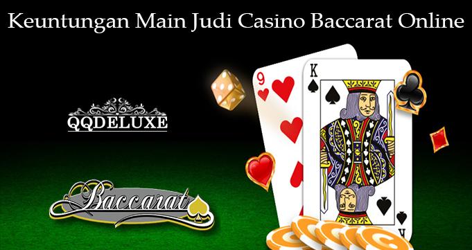 Keuntungan Main Judi Casino Baccarat Online